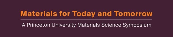 Materials for Today and Tomorrow: A Princeton University Materials Science Symposium